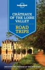 Chateaux of the Loire Valey Roads Trips / Reiseführer Lonely Planet (Englisch)